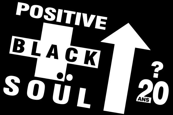 Positive Black Soul - 20 ans